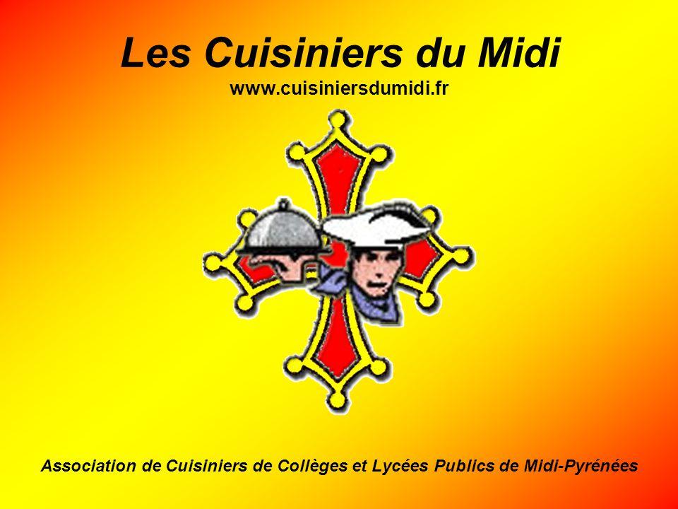 Les Cuisiniers du Midi www.cuisiniersdumidi.fr Association de Cuisiniers de Collèges et Lycées Publics de Midi-Pyrénées