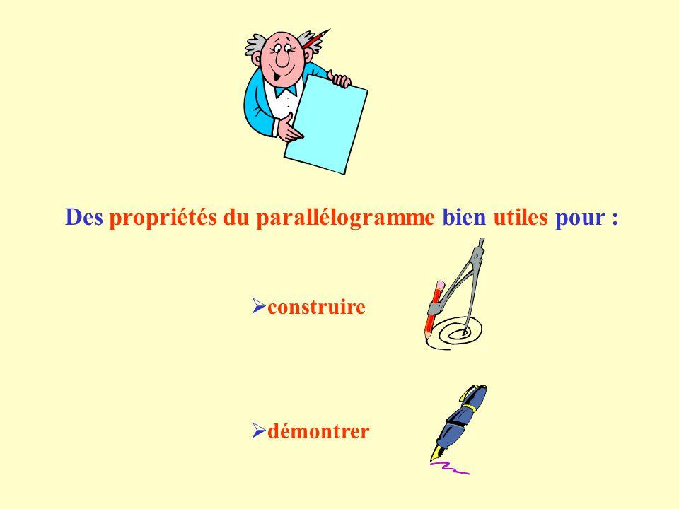 Des propriétés du parallélogramme bien utiles pour : construire démontrer