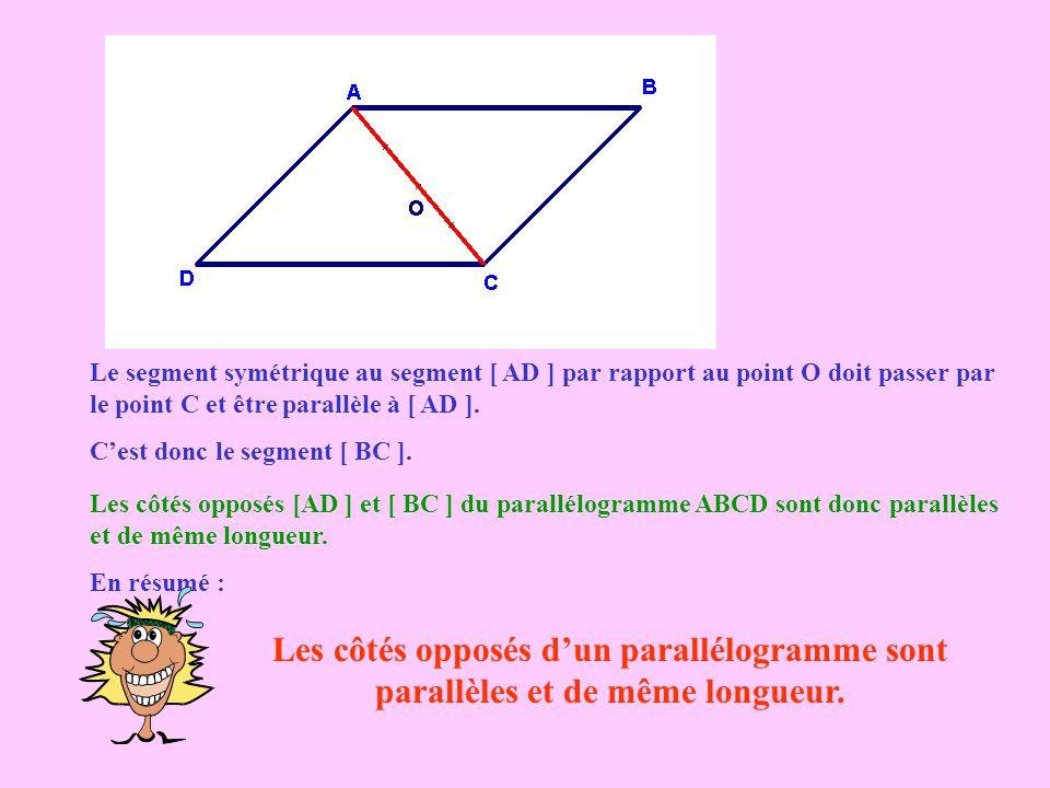 Le segment symétrique au segment [ AD ] par rapport au point O doit passer par le point C et être parallèle à [ AD ].