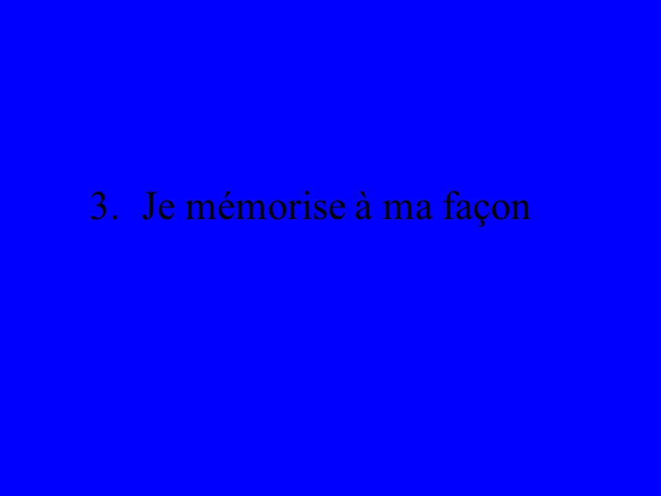 3. Je mémorise à ma façon