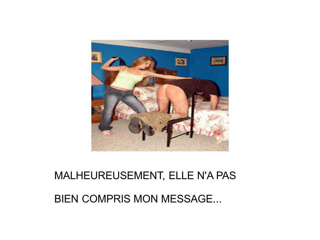 MALHEUREUSEMENT, ELLE N'A PAS BIEN COMPRIS MON MESSAGE...