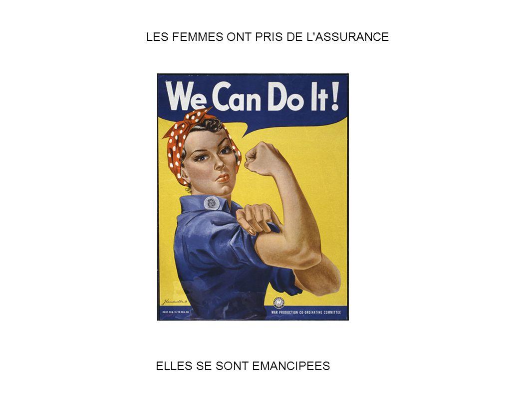 LES FEMMES ONT PRIS DE L'ASSURANCE ELLES SE SONT EMANCIPEES