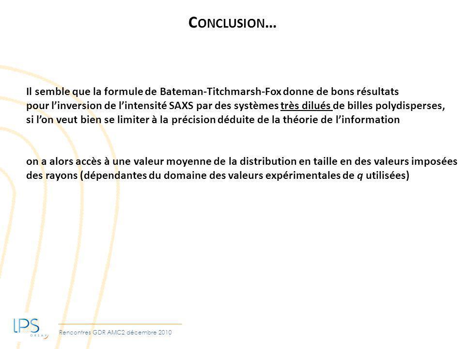 Rencontres GDR AMC2 décembre 2010 C ONCLUSION … Il semble que la formule de Bateman-Titchmarsh-Fox donne de bons résultats pour linversion de lintensi