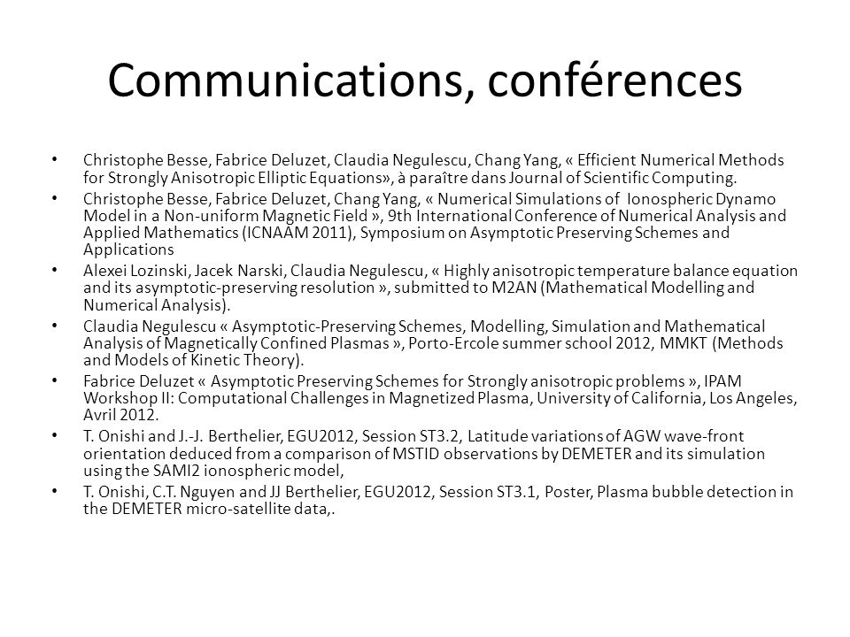 Communications, conférences Christophe Besse, Fabrice Deluzet, Claudia Negulescu, Chang Yang, « Efficient Numerical Methods for Strongly Anisotropic Elliptic Equations», à paraître dans Journal of Scientific Computing.