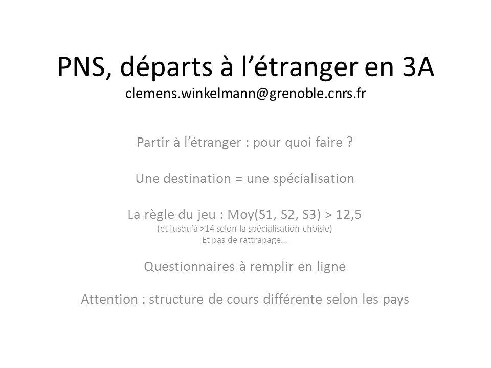 PNS, départs à létranger en 3A clemens.winkelmann@grenoble.cnrs.fr Partir à létranger : pour quoi faire ? Une destination = une spécialisation La règl