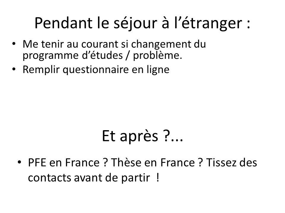 Et après ?... PFE en France ? Thèse en France ? Tissez des contacts avant de partir ! Pendant le séjour à létranger : Me tenir au courant si changemen