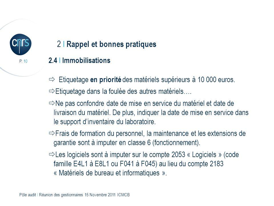 P. 10 Pôle audit l Réunion des gestionnaires 15 Novembre 2011 ICMCB 2.4 I Immobilisations Etiquetage en priorité des matériels supérieurs à 10 000 eur