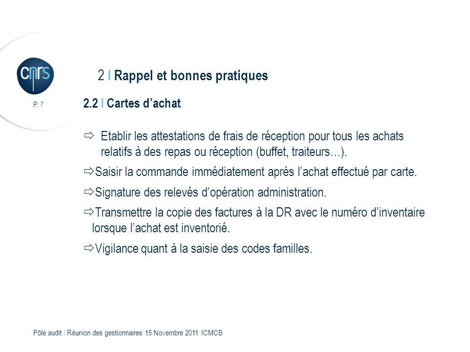 P. 7 Pôle audit l Réunion des gestionnaires 15 Novembre 2011 ICMCB 2.2 I Cartes dachat Etablir les attestations de frais de réception pour tous les ac