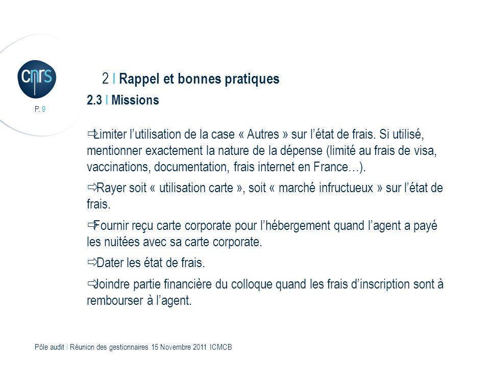 P. 9 Pôle audit l Réunion des gestionnaires 15 Novembre 2011 ICMCB 2.3 I Missions Limiter lutilisation de la case « Autres » sur létat de frais. Si ut