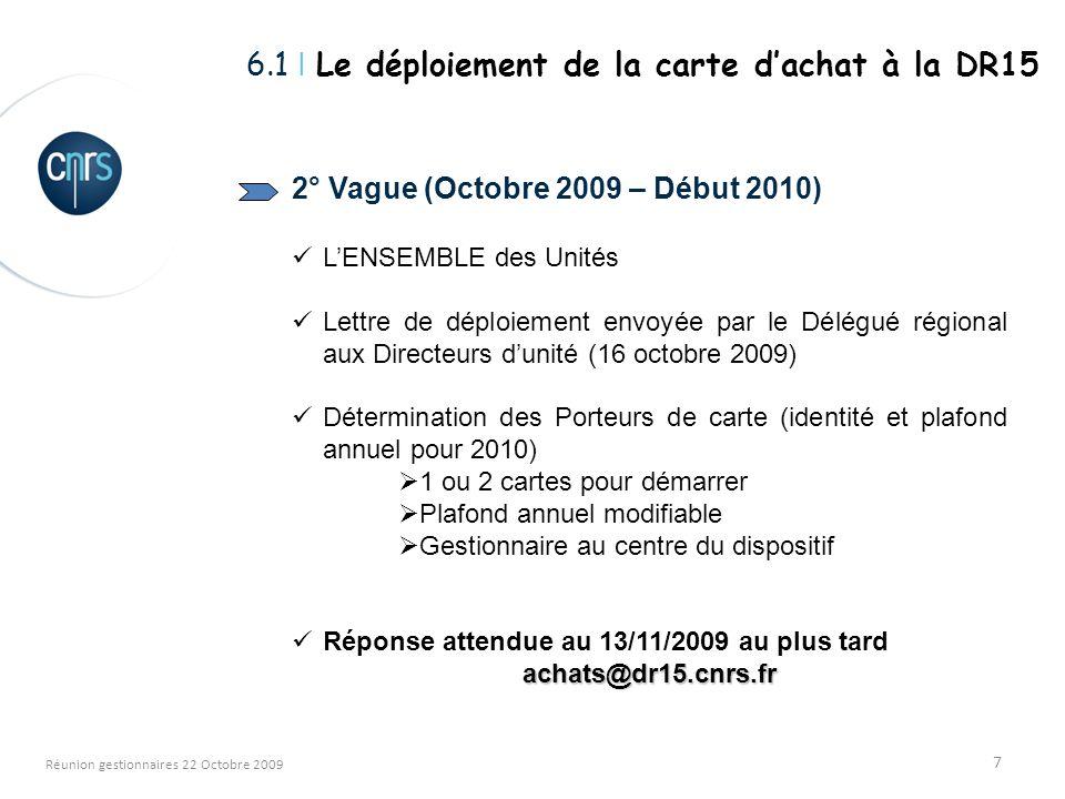 7 Réunion gestionnaires 22 Octobre 2009 2° Vague (Octobre 2009 – Début 2010) LENSEMBLE des Unités Lettre de déploiement envoyée par le Délégué régiona