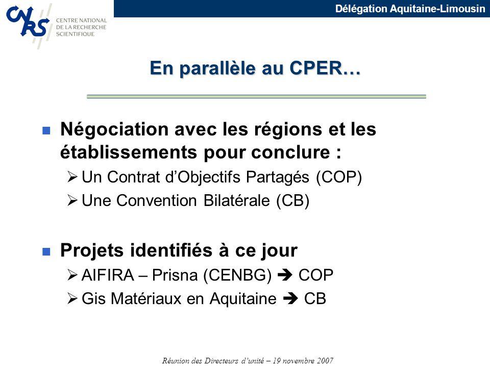 Réunion des Directeurs dunité – 19 novembre 2007 Délégation Aquitaine-Limousin n Négociation avec les régions et les établissements pour conclure : Un