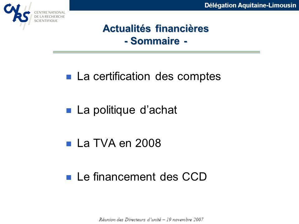 Réunion des Directeurs dunité – 19 novembre 2007 Délégation Aquitaine-Limousin n La certification des comptes n La politique dachat n La TVA en 2008 n