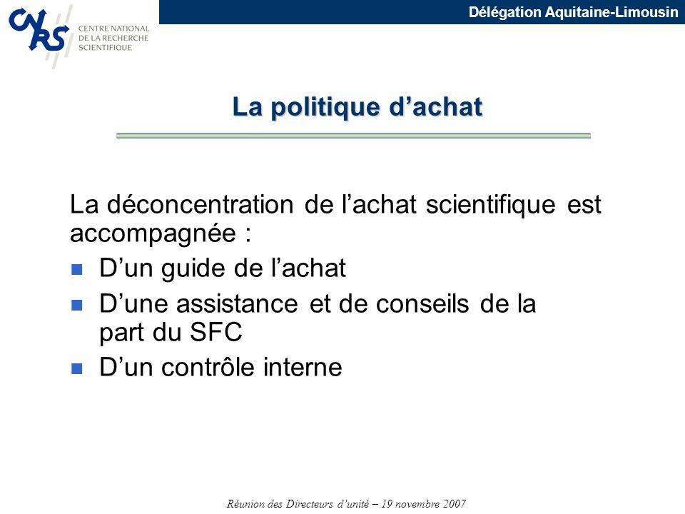 Réunion des Directeurs dunité – 19 novembre 2007 Délégation Aquitaine-Limousin La politique dachat La déconcentration de lachat scientifique est accom