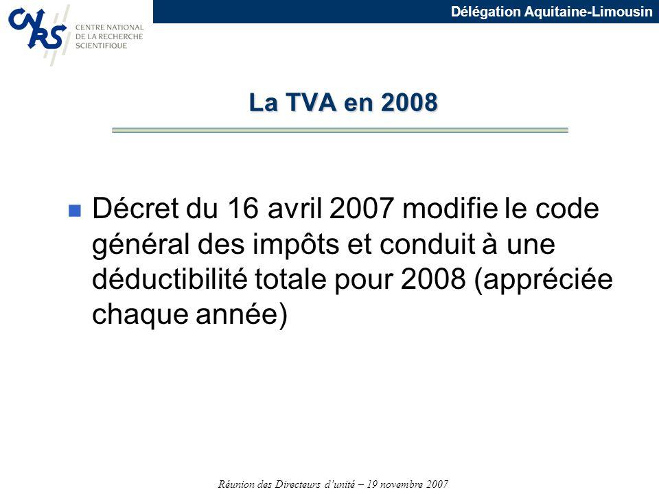 Réunion des Directeurs dunité – 19 novembre 2007 Délégation Aquitaine-Limousin La TVA en 2008 n Décret du 16 avril 2007 modifie le code général des im