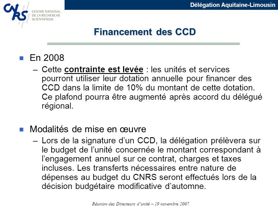 Réunion des Directeurs dunité – 19 novembre 2007 Délégation Aquitaine-Limousin Financement des CCD n En 2008 –Cette contrainte est levée : les unités