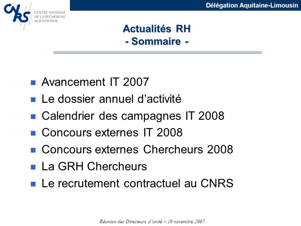 Réunion des Directeurs dunité – 19 novembre 2007 Délégation Aquitaine-Limousin n Avancement IT 2007 n Le dossier annuel dactivité n Calendrier des cam