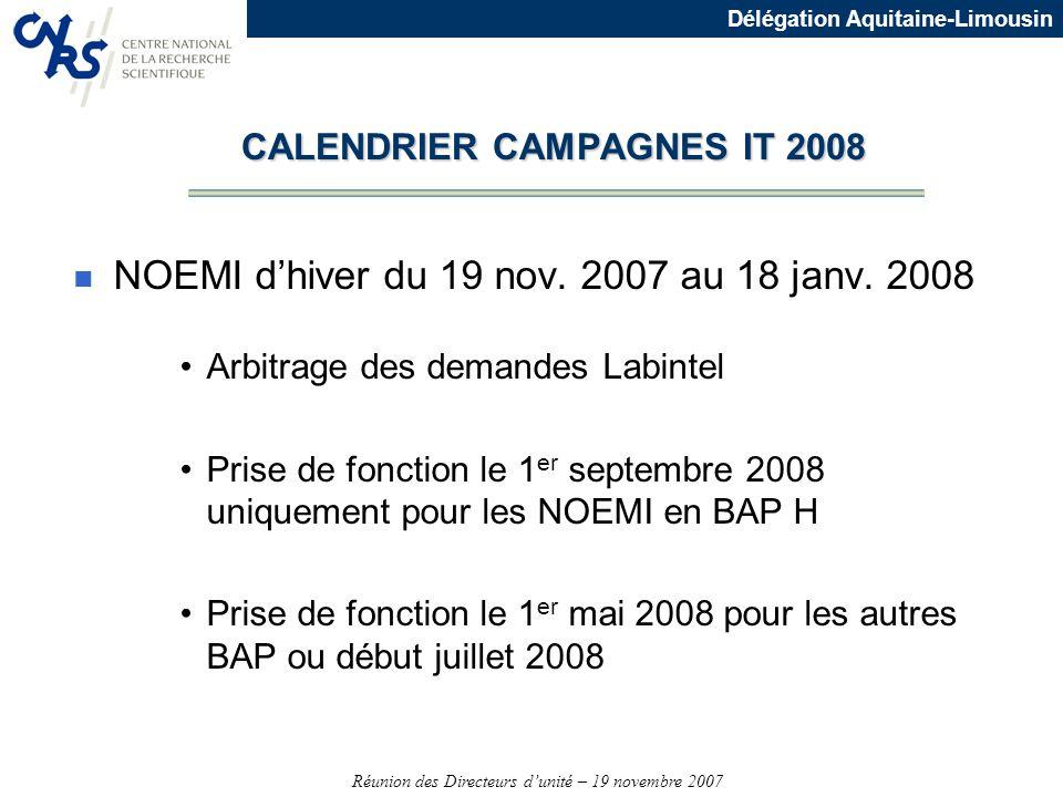 Réunion des Directeurs dunité – 19 novembre 2007 Délégation Aquitaine-Limousin CALENDRIER CAMPAGNES IT 2008 n NOEMI dhiver du 19 nov. 2007 au 18 janv.
