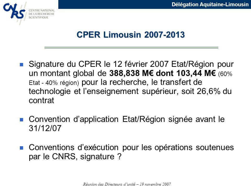 Réunion des Directeurs dunité – 19 novembre 2007 Délégation Aquitaine-Limousin CPER Limousin 2007-2013 n Signature du CPER le 12 février 2007 Etat/Rég