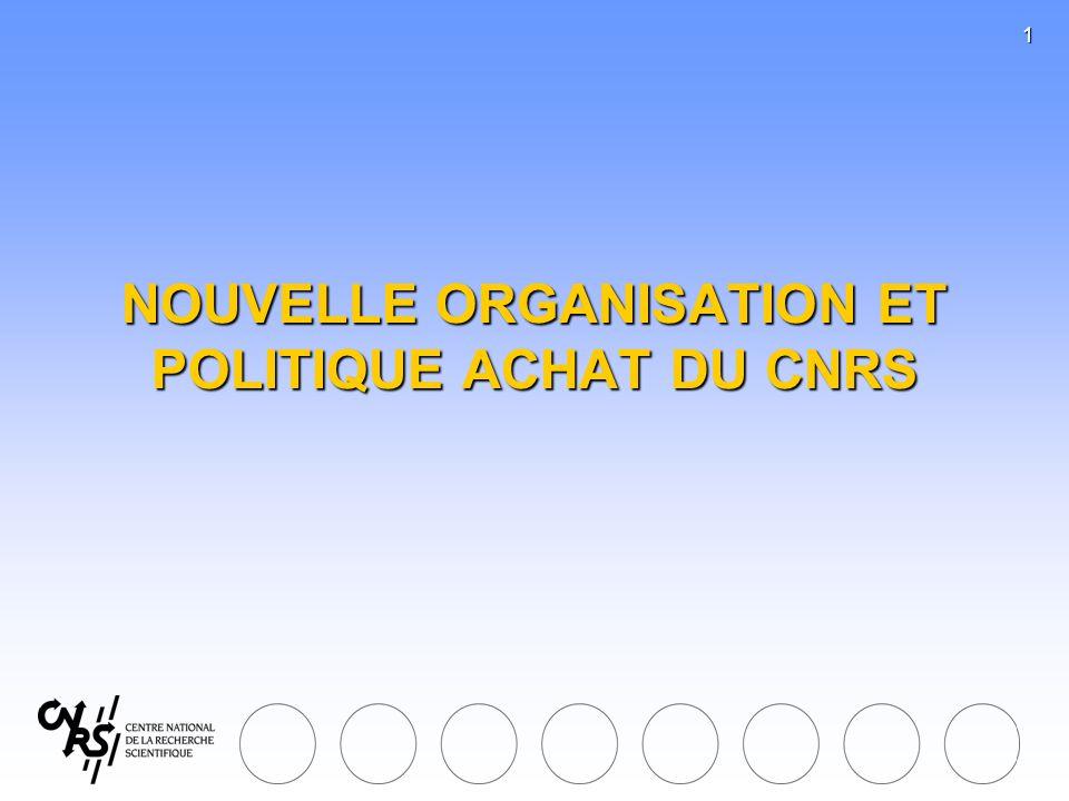 1 NOUVELLE ORGANISATION ET POLITIQUE ACHAT DU CNRS