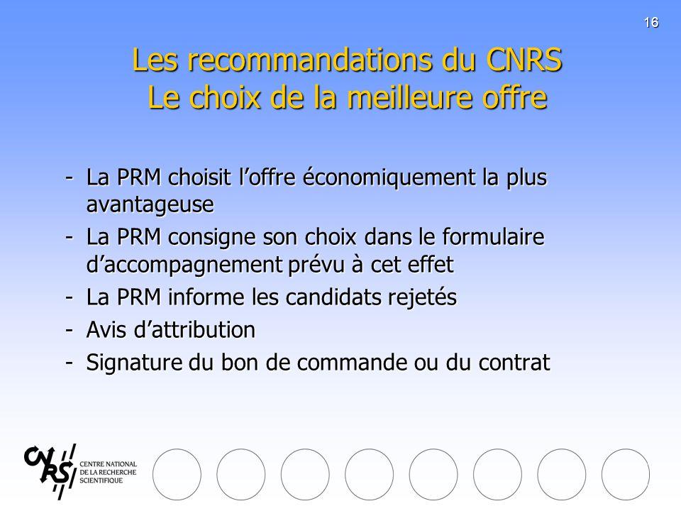 16 Les recommandations du CNRS Le choix de la meilleure offre -La PRM choisit loffre économiquement la plus avantageuse -La PRM consigne son choix dan