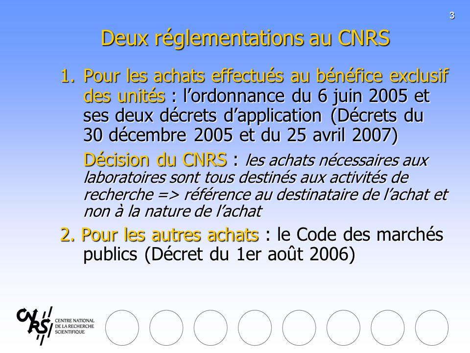 3 Deux réglementations au CNRS Deux réglementations au CNRS 1.Pour les achats effectués au bénéfice exclusif des unités : lordonnance du 6 juin 2005 e
