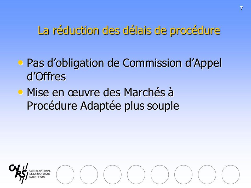 7 La réduction des délais de procédure La réduction des délais de procédure Pas dobligation de Commission dAppel dOffres Pas dobligation de Commission