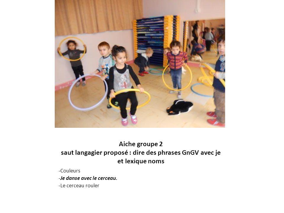 Aiche groupe 2 saut langagier proposé : dire des phrases GnGV avec je et lexique noms -Le doudou, danse -Je danse avec le doudou.