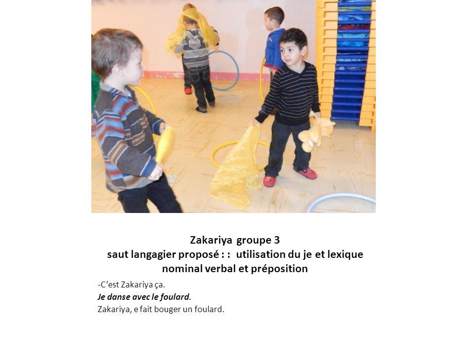 Zakariya groupe 3 saut langagier proposé : : utilisation du je et lexique nominal verbal et préposition -Cest Zakariya ça. Je danse avec le foulard. Z