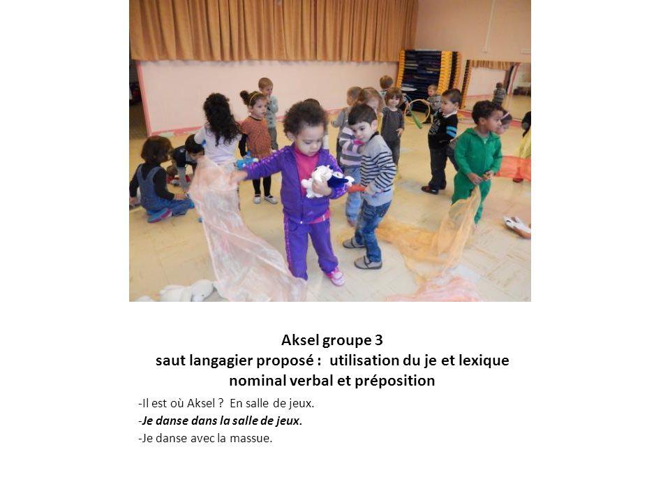 Aksel groupe 3 saut langagier proposé : utilisation du je et lexique nominal verbal et préposition -Il est où Aksel ? En salle de jeux. -Je danse dans