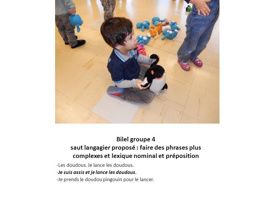 Bilel groupe 4 saut langagier proposé : faire des phrases plus complexes et lexique nominal et préposition -Les doudous. Je lance les doudous. -Je sui