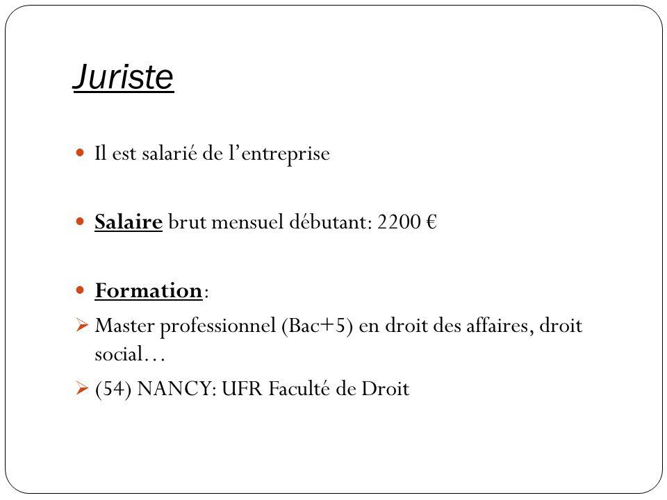Juriste Il est salarié de lentreprise Salaire brut mensuel débutant: 2200 Formation: Master professionnel (Bac+5) en droit des affaires, droit social…