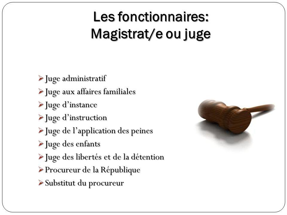 Les fonctionnaires: Magistrat/e ou juge Juge administratif Juge administratif Juge aux affaires familiales Juge aux affaires familiales Juge dinstance
