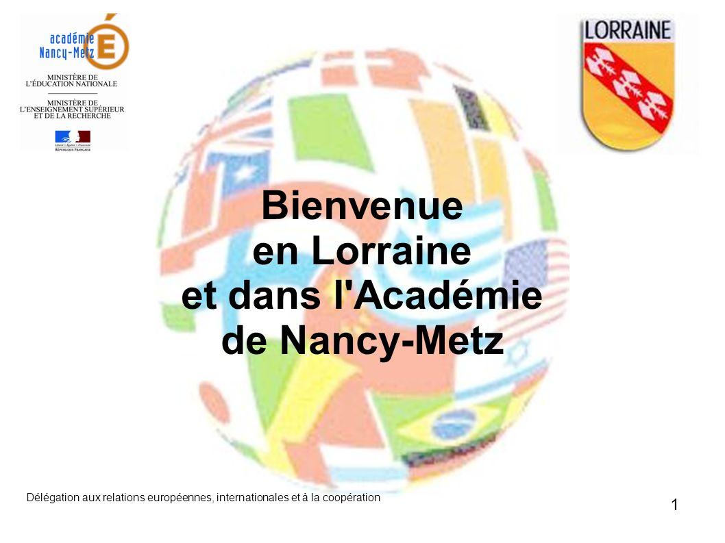 Délégation aux relations européennes, internationales et à la coopération 2 Bienvenue en Lorraine et dans l Académie de Nancy-Metz Evelyne Beaudeux Déléguée Académique aux Relations Européennes, Internationales et à la Coopération
