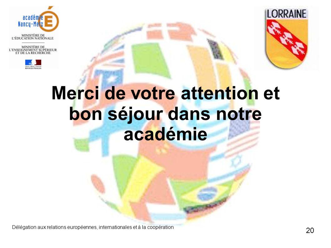 Délégation aux relations européennes, internationales et à la coopération 20 Merci de votre attention et bon séjour dans notre académie