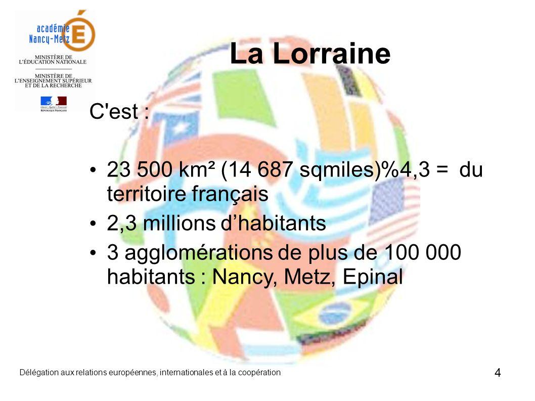 4 C est : La Lorraine 23 500 km² (14 687 sqmiles) = 4,3% du territoire français 2,3 millions dhabitants 3 agglomérations de plus de 100 000 habitants : Nancy, Metz, Epinal