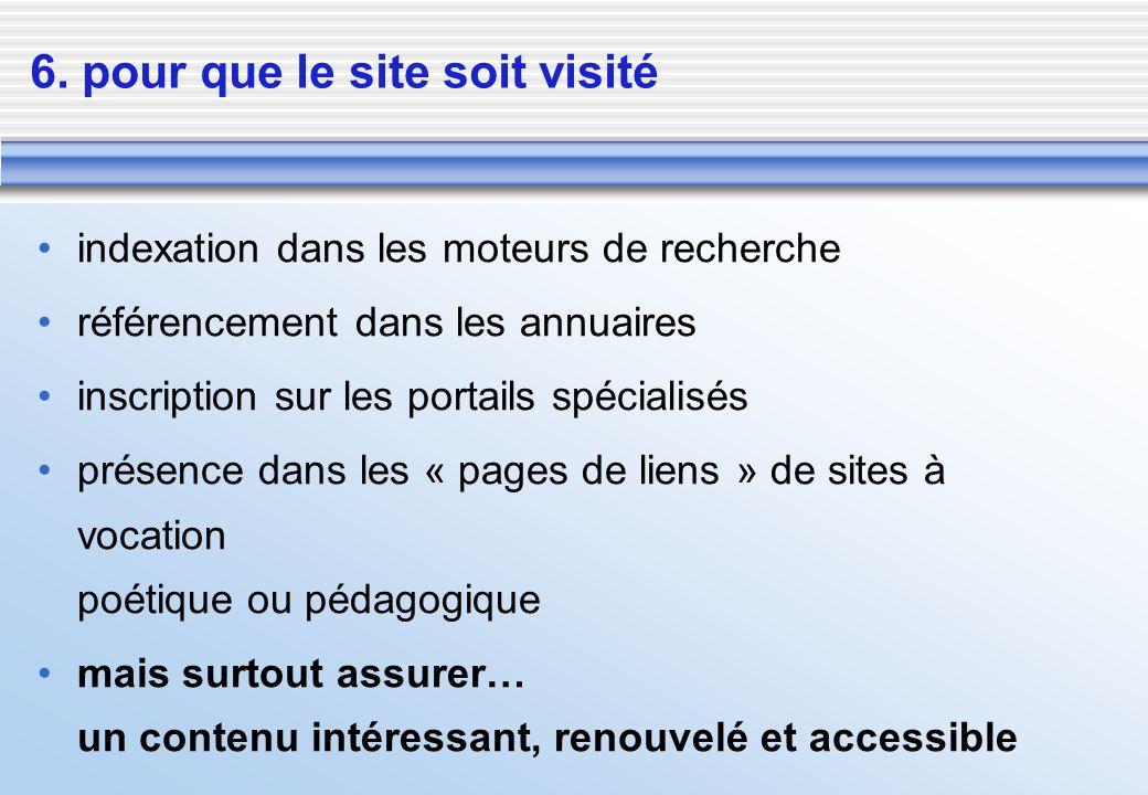 6. pour que le site soit visité indexation dans les moteurs de recherche référencement dans les annuaires inscription sur les portails spécialisés pré