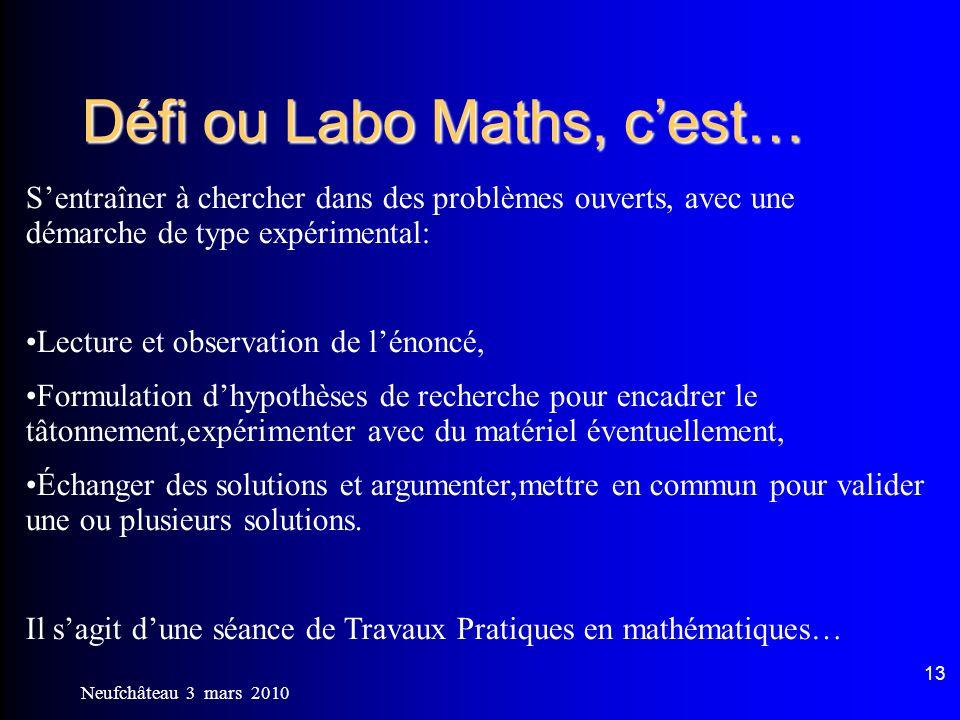 Neufchâteau 3 mars 2010 13 Défi ou Labo Maths, cest… Sentraîner à chercher dans des problèmes ouverts, avec une démarche de type expérimental: Lecture