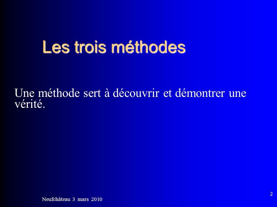Neufchâteau 3 mars 2010 2 Les trois méthodes Une méthode sert à découvrir et démontrer une vérité.