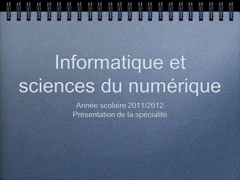 Informatique et sciences du numérique Année scolaire 2011/2012 Présentation de la spécialité Année scolaire 2011/2012 Présentation de la spécialité