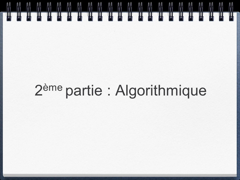 2 ème partie : Algorithmique