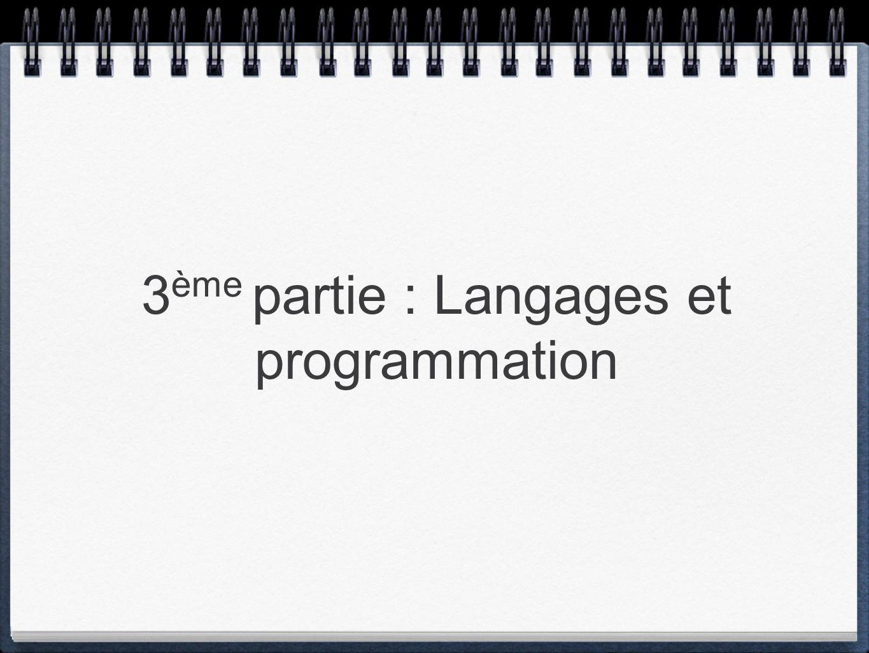 3 ème partie : Langages et programmation