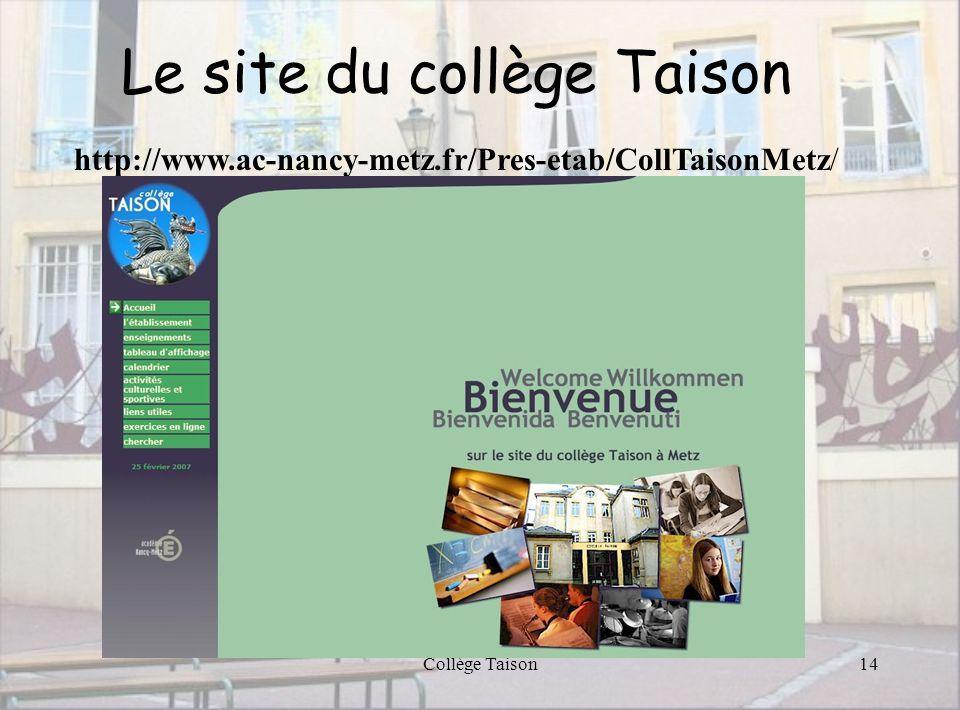 Collège Taison14 http://www.ac-nancy-metz.fr/Pres-etab/CollTaisonMetz/ Le site du collège Taison