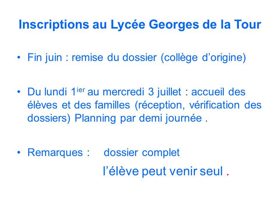 Inscriptions au Lycée Georges de la Tour Fin juin : remise du dossier (collège dorigine) Du lundi 1 ier au mercredi 3 juillet : accueil des élèves et