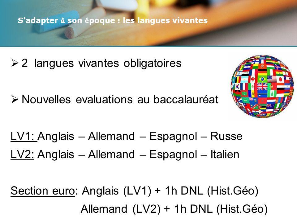 S adapter à son é poque : les langues vivantes 2 langues vivantes obligatoires Nouvelles evaluations au baccalauréat LV1: Anglais – Allemand – Espagnol – Russe LV2: Anglais – Allemand – Espagnol – Italien Section euro: Anglais (LV1) + 1h DNL (Hist.Géo) Allemand (LV2) + 1h DNL (Hist.Géo)