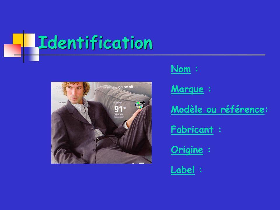 Identification Nom : Marque : Modèle ou référence: Fabricant : Origine : Label :