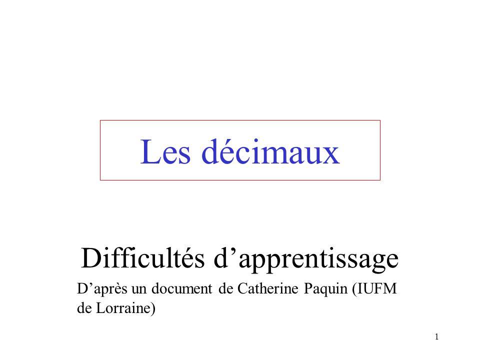 1 Les décimaux Difficultés dapprentissage Daprès un document de Catherine Paquin (IUFM de Lorraine)