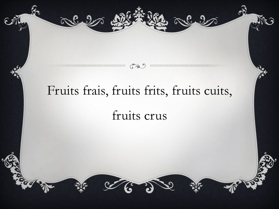 Fruits frais, fruits frits, fruits cuits, fruits crus