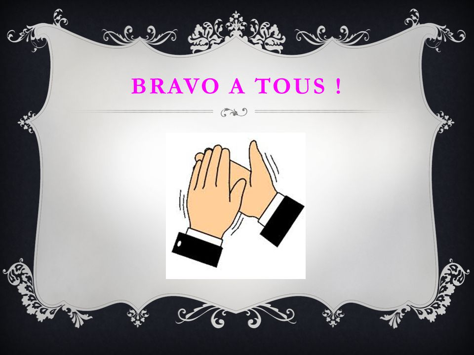 BRAVO A TOUS !
