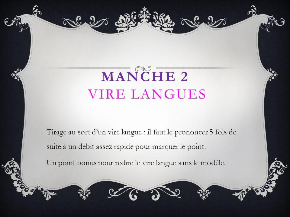 MANCHE 2 VIRE LANGUES Tirage au sort dun vire langue : il faut le prononcer 5 fois de suite à un débit assez rapide pour marquer le point. Un point bo