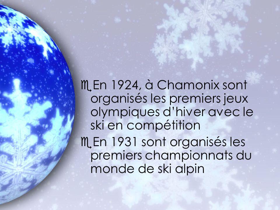 eEn 1924, à Chamonix sont organisés les premiers jeux olympiques dhiver avec le ski en compétition eEn 1931 sont organisés les premiers championnats du monde de ski alpin